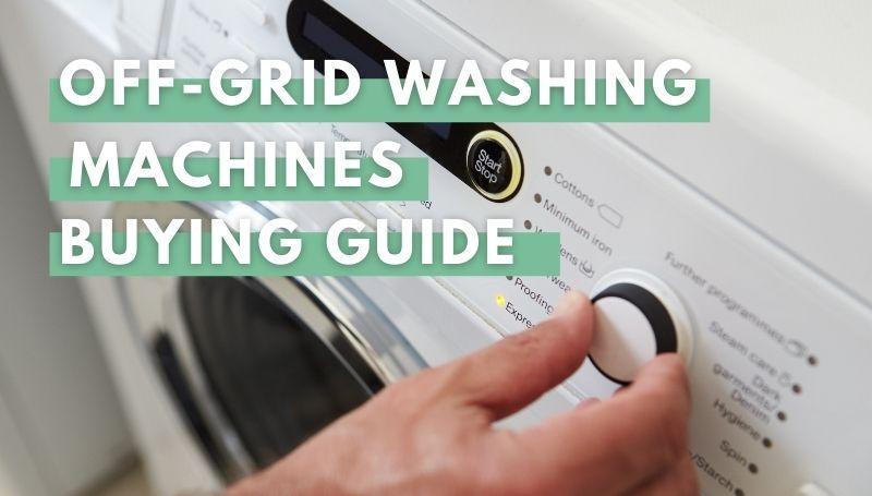 Off-Grid Washing Machines Buying Guide